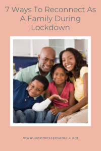 7 Ways To Reconnect As A Family During Lockdown